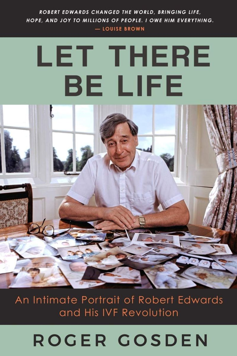 New Book - Let There Be Life: An Intimate Portrait of Robert Edwards and His IVF Revolution