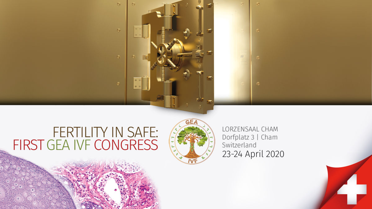FERTILITY IN SAFE: FIRST GEA IVF CONGRESS 23-24th April 2020 | Cham Switzerland