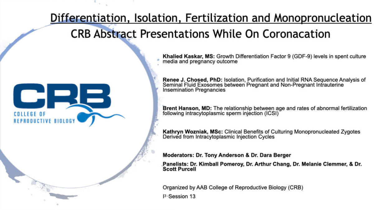 i3 Session 13: Differentiation, Isolation, Fertilization and Monopronucleation CRB Abstract Presentations While On Coronacation