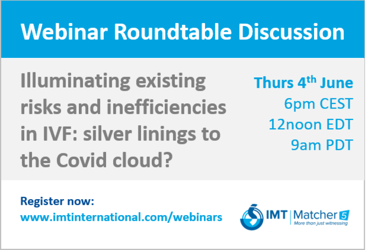 Webinar Roundtable Discussion - Illuminating existing risks and inefficiencies in IVF: silver linings to the Covid cloud?